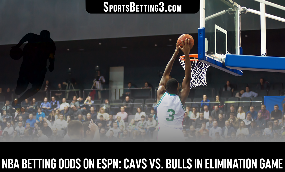 NBA Betting Odds On ESPN: Cavs Vs. Bulls In Elimination Game