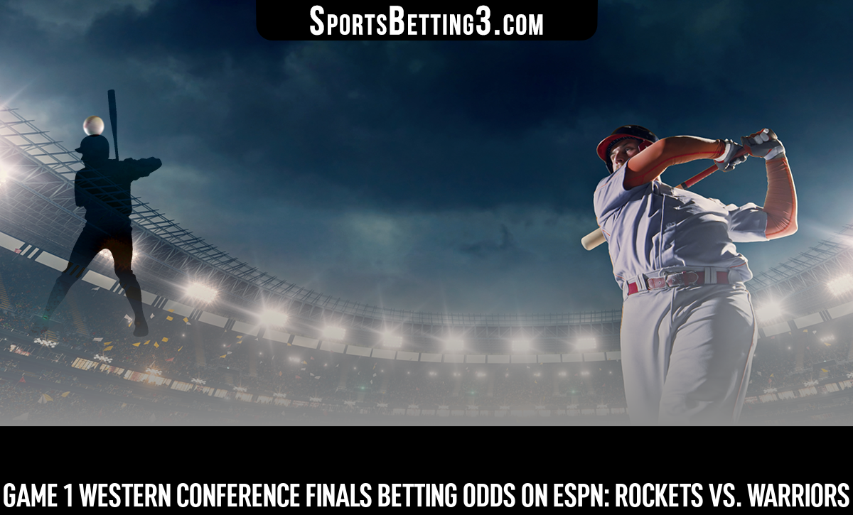 Game 1 Western Conference Finals Betting Odds On ESPN: Rockets Vs. Warriors