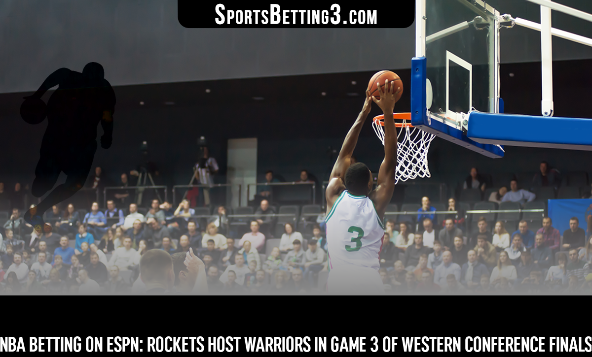 NBA Betting On ESPN: Rockets Host Warriors In Game 3 Of Western Conference Finals