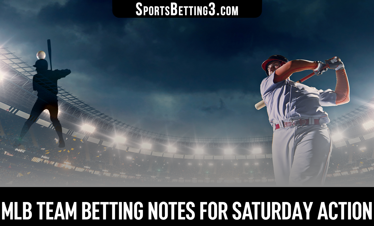 MLB Team Betting Notes For Saturday Action