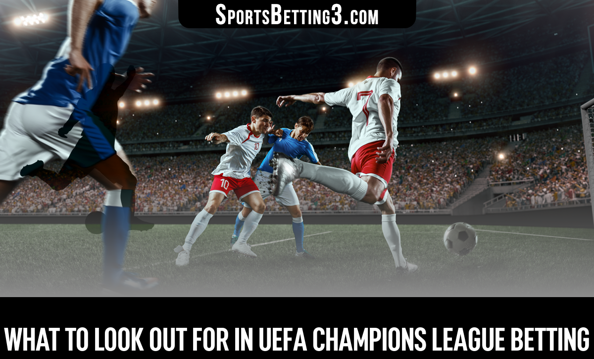 What To Look Out For In UEFA Champions League Betting