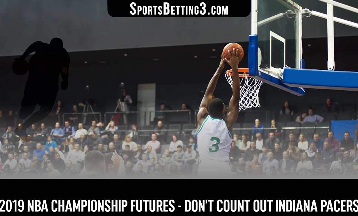 2019 NBA Championship Futures - Don't Count Out Indiana Pacers