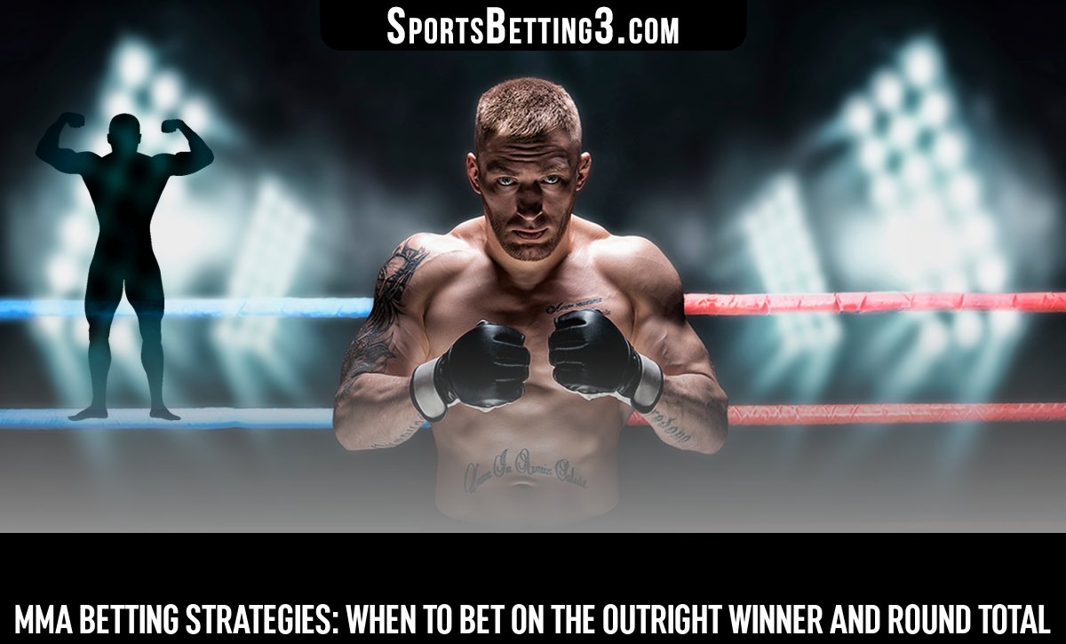 MMA Betting Strategies: When To Bet On The Outright Winner And Round Total