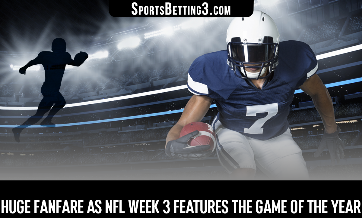 Huge Fanfare As NFL Week 3 Features The Game Of The Year