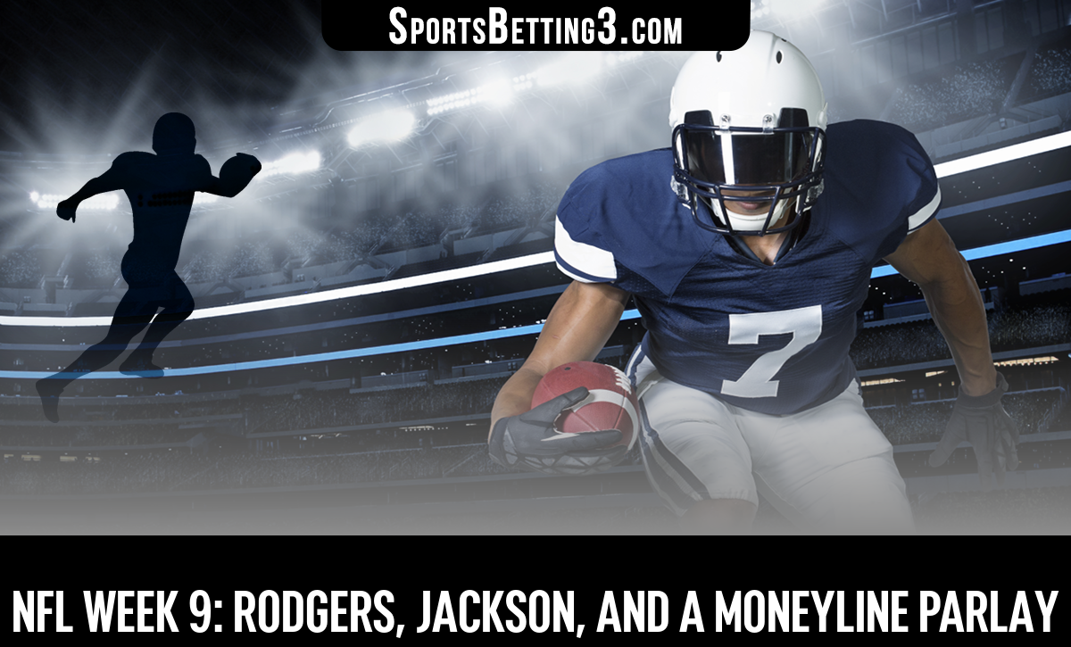 NFL Week 9: Rodgers, Jackson, And A Moneyline Parlay