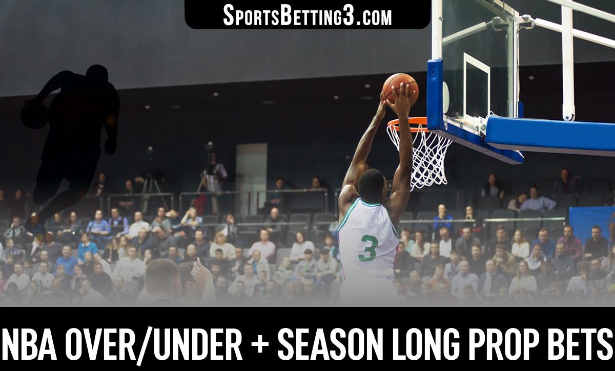 NBA Over/Under + Season Long Prop Bets