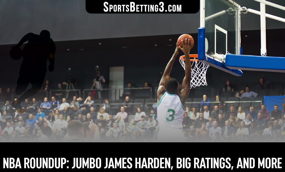 NBA Roundup: Jumbo James Harden, Big Ratings, And More