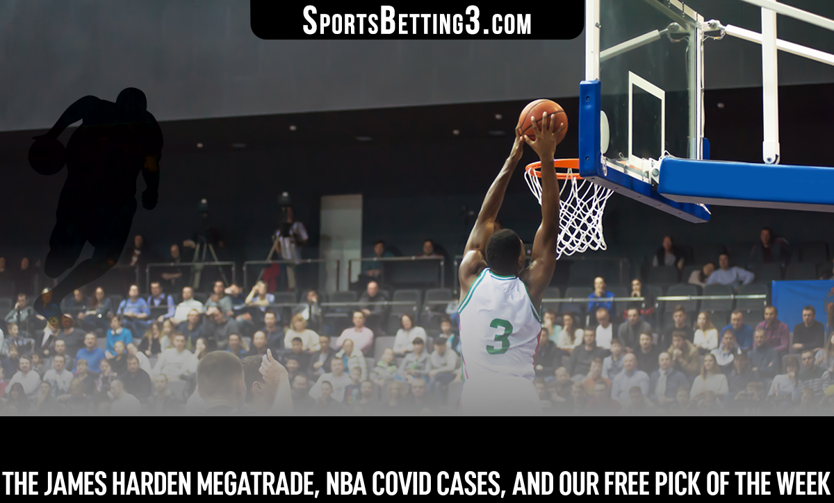 The James Harden Megatrade, NBA Covid Cases, And Our Free Pick Of The Week
