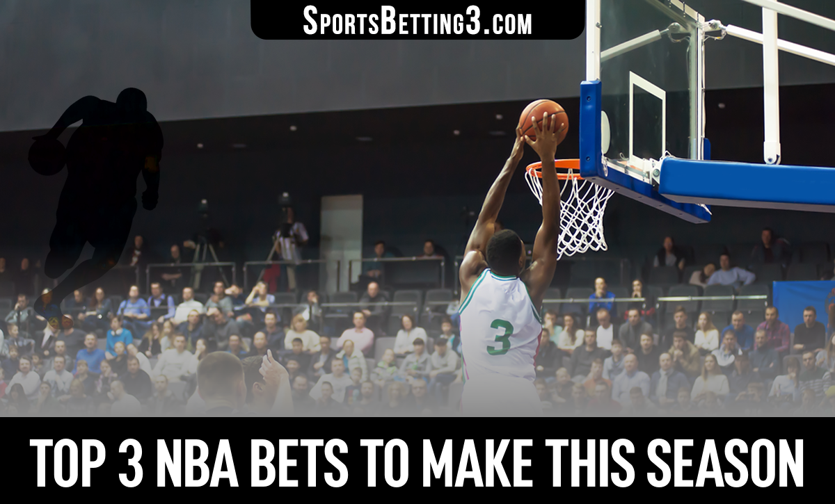 Top 3 NBA Bets To Make This Season