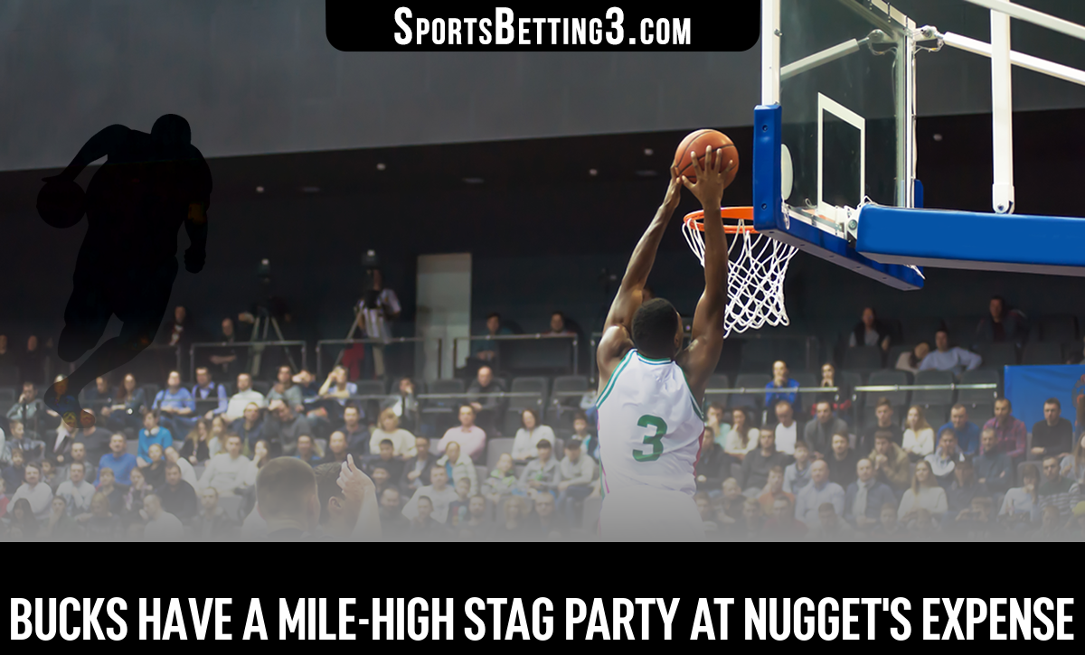 Bucks Have A Mile-high Stag Party At Nugget's Expense