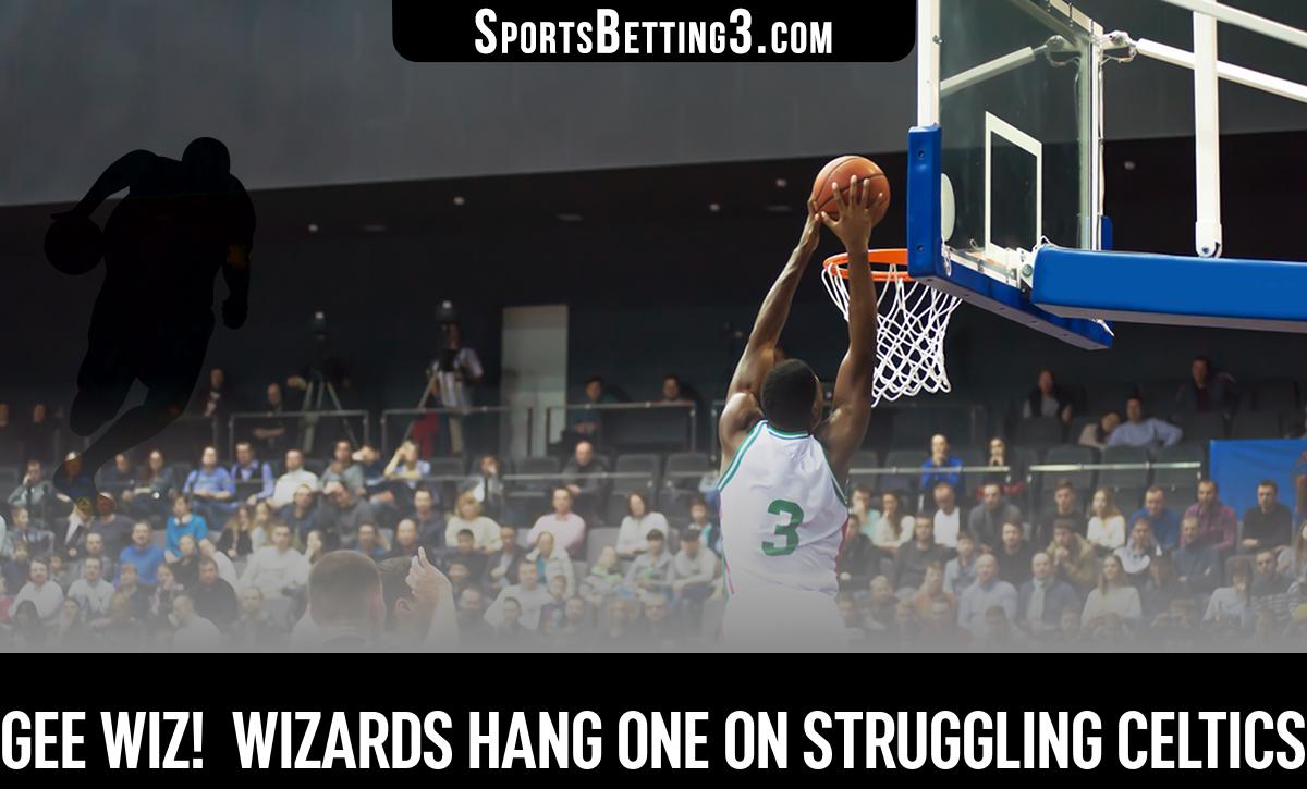 Gee Wiz!  Wizards Hang One On Struggling Celtics