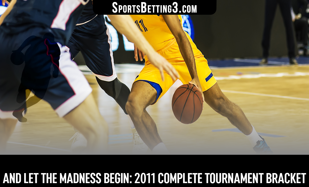 And Let The Madness Begin: 2011 Complete Tournament Bracket