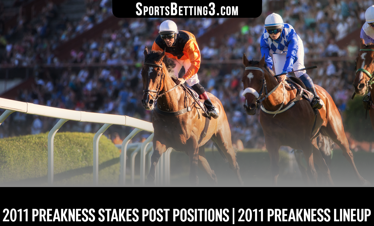 2011 Preakness Stakes Post Positions   2011 Preakness Lineup