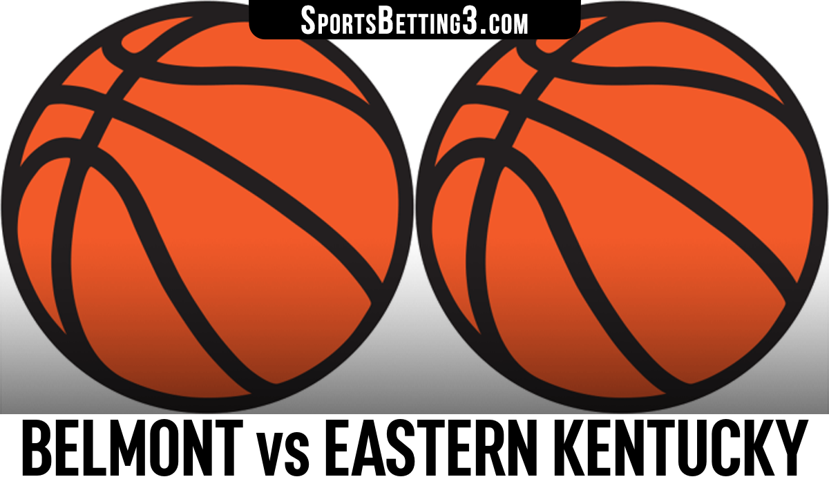 Belmont vs Eastern Kentucky Betting Odds