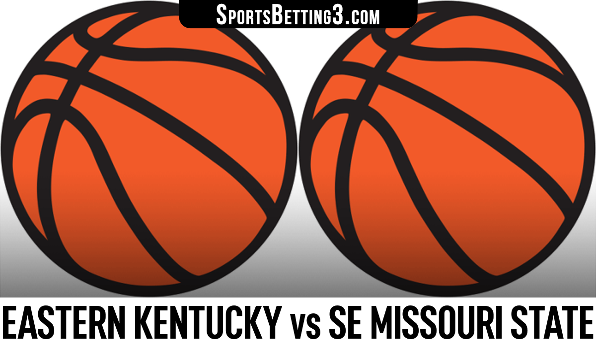 Eastern Kentucky vs SE Missouri State Betting Odds