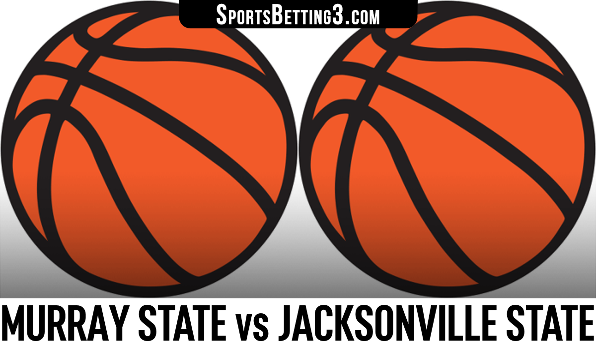 Murray State vs Jacksonville State Betting Odds
